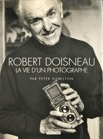 La Vie D Un Photographe Photographie Robert Doisneau íベール Éアノー On The Books